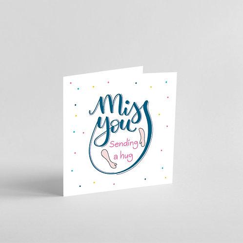 Miss You - Sending A Hug Hand Designed Card.