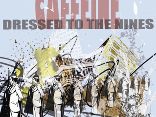 """""""Dressed To the Nines"""", New release from Caffeine."""