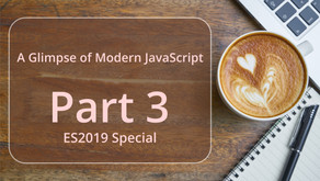 A Glimpse of Modern JavaScript - Part 3 (ECMAScript 2019 / ES10 / ES2019 Special)