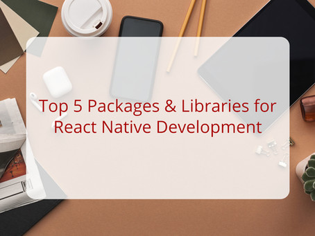 Top 5 Packages & Libraries for React Native Development