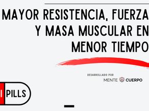 MAYOR RESISTENCIA, FUERZA Y MASA MUSCULAR EN MENOR TIEMPO