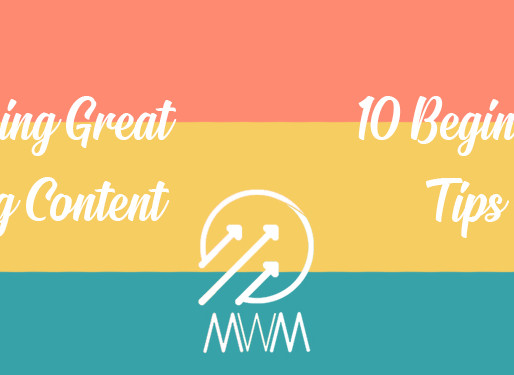 10 Beginner Tips on Making Great Blog Content