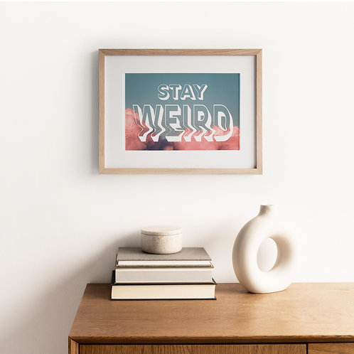 Typography Print – Stay Weird