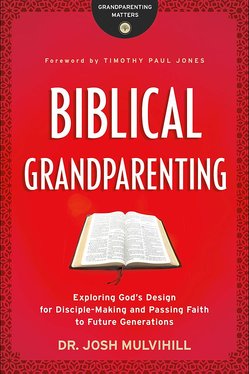 Biblical Grandparenting by Dr. Josh Mulvihill