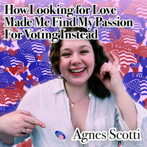 How Looking for Love Made Me Find My Passion for Voting Instead