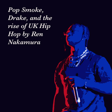 Pop Smoke, Drake, and the Rise of UK Hip Hop