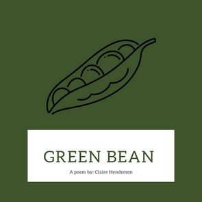 """""""Green Bean"""", a poem by Claire Henderson"""