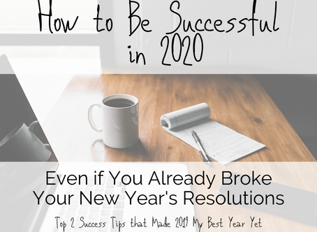 How to Be Successful in 2020 (Even if You've already Broken Your New Year's Resolutions!)