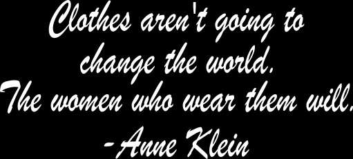 Quote by Anne Klein Clothes aren't going to change the world. The women who wear them will.
