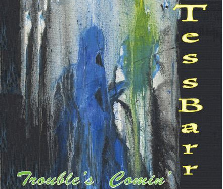 Tess Barr - Trouble's Comin'