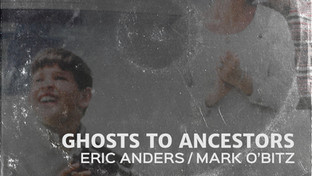 Anders/O'Bitz - Ghosts To Ancestors - Additional Recording & Production
