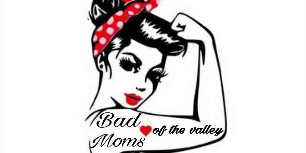 Bad Moms of The Valley Party - Invite Only