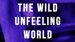 THE WILD UNFEELING WORLD