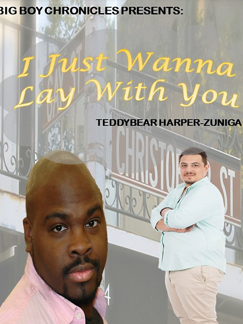 Big Boy Chronicles Presents:  I Just Wanna Lay With You