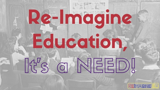 Re-Imagine Education, it's a need!