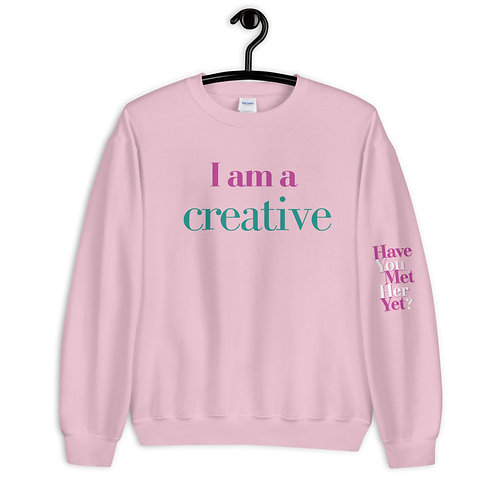 Have You Met Her Yet? - I am a Creative - Unisex Sweatshirt