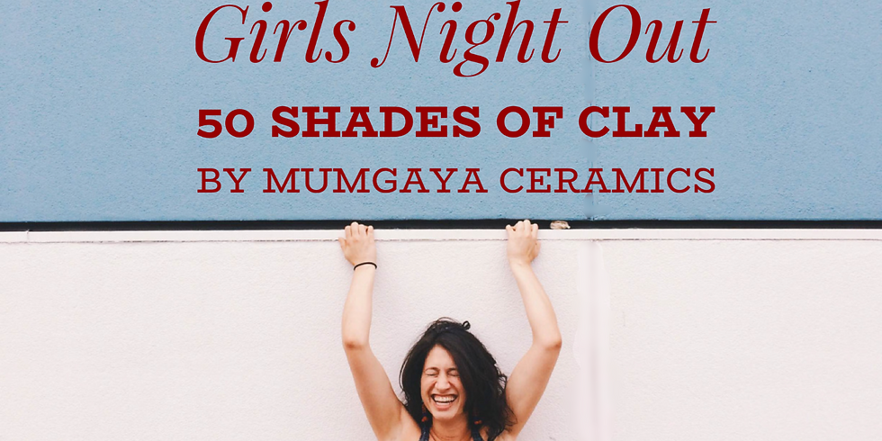 Girls Night Out - 50 Shades of Clay