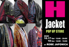 H Jacket POP UP STORE at ROBE JAPONICA