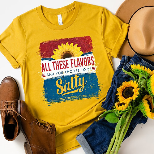 All These Flavors & You Choose to be Salty T-Shirt