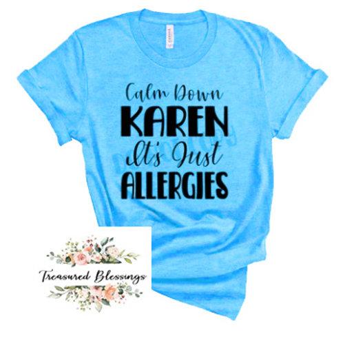Calm Down Karen It's Just Allergies T-Shirt
