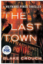 """Blake Crouch Expertly Finishes Wayward Pines Series with """"The Last Town"""""""