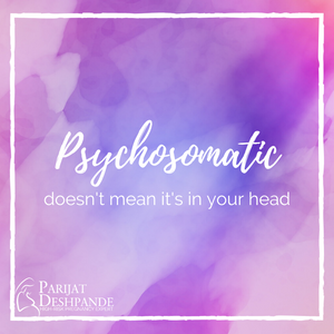 psychosomatic doesn't mean it's in your head