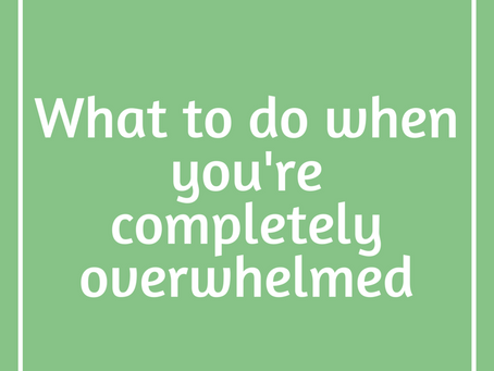 How to Get Through It When You're Overwhelmed