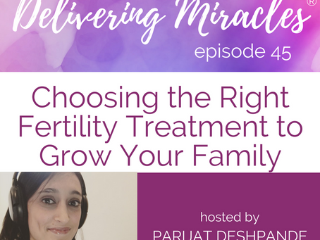 045: Choosing the Right Fertility Treatment To Grow Your Family