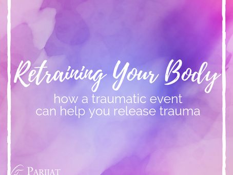 Retraining Your Body : How A Traumatic Event Can Help You Release Trauma