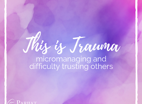 This is Trauma: Micromanaging & Difficulty Trusting Others to Do What You Could Do