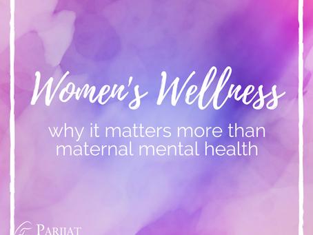 Why Women's Wellness Matters More Than Maternal Mental Health