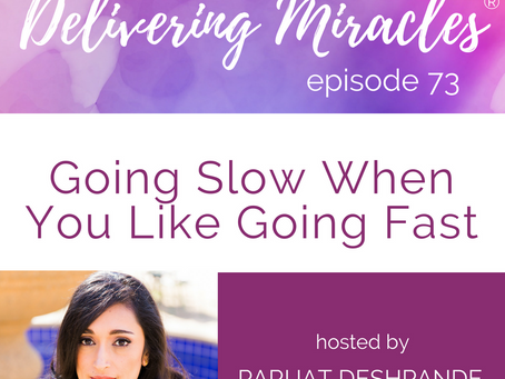 073: When Your Body Needs You to Slow Down But You Like to Go Fast
