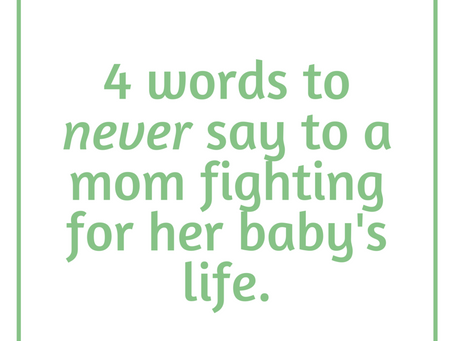 4 Words To Never Say To A Mom Fighting For Her Baby's Life