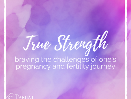 True Strength : Braving The Challenges Of One's Pregnancy And Fertility Journey