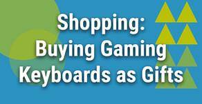 Shopping: Buying Gaming Keyboards as Gifts