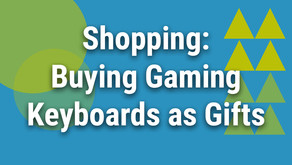 Shopping: Buying Gaming Keyboards as Gifts