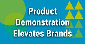 Product Demonstration Elevates Brands