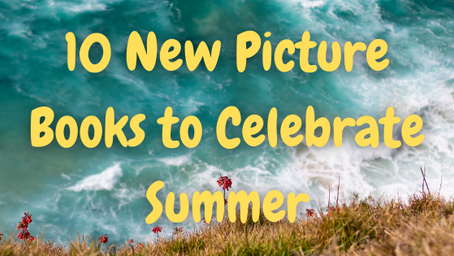 10 New Picture Books to Celebrate Summer