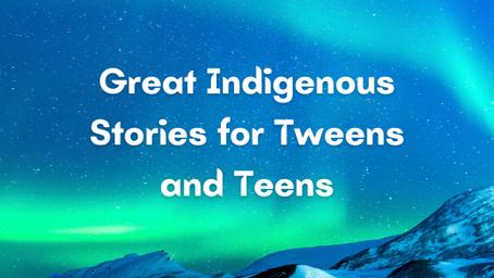 Great Indigenous Stories for Tweens and Teens