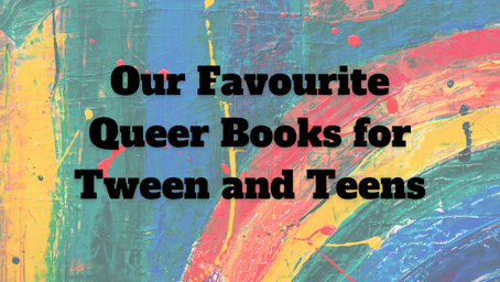 Our Favourite Queer Books for Tween and Teens