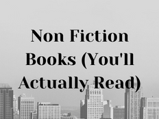 6 Non-Fiction Books (You'll Actually Read)