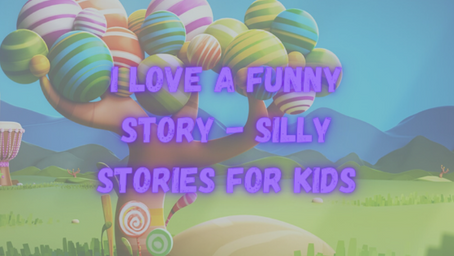 I Love a Funny Story - Silly Stories for Kids