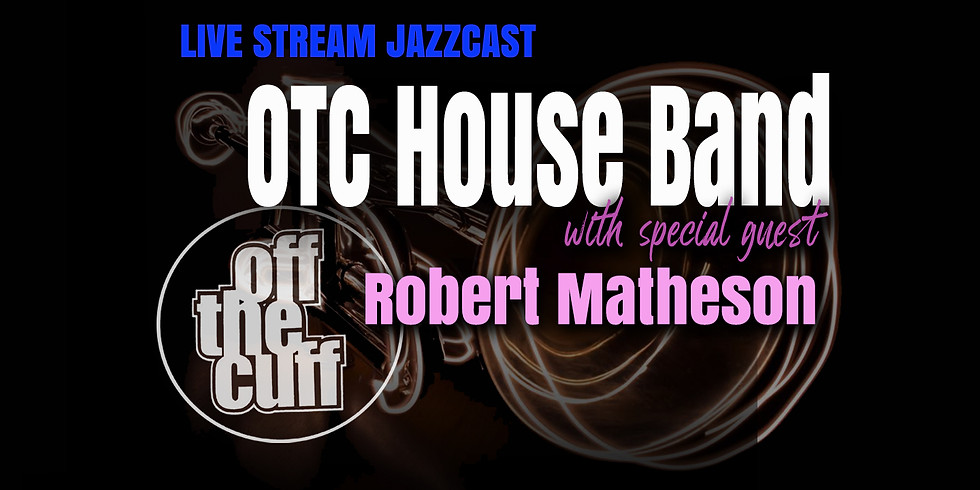 Jazz Alliance Monthly JazzCast: OTC band with guest Robert Matheson
