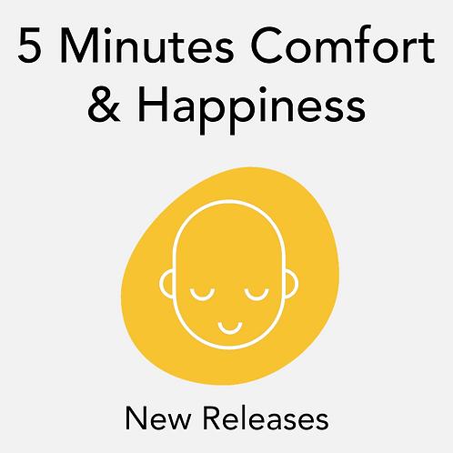 5 Minutes Comfort & Happiness