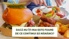 Nu îți este foame. Atunci de ce mănânci?