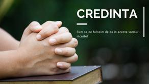 Cum sa ne folosim de credinta in aceste vremuri incerte