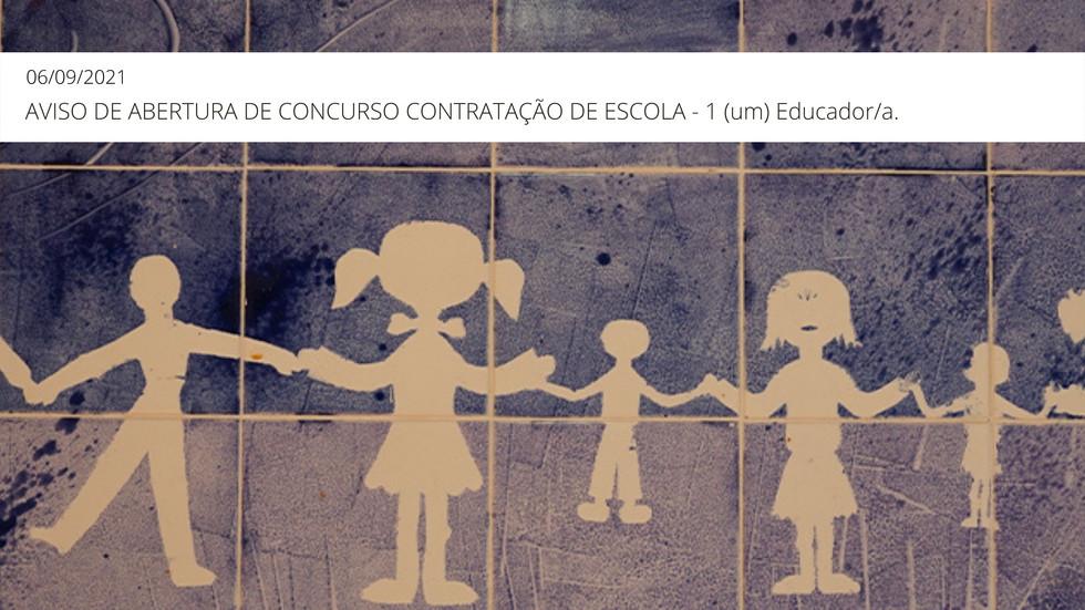 AVISO DE ABERTURA DE CONCURSO CONTRATAÇÃO DE ESCOLA - 1 (um) Educador (a).