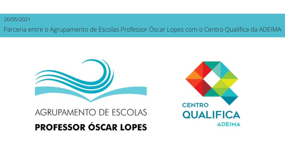 Parceria entre o Agrupamento de Escolas Professor Óscar Lopes com o Centro Qualifica da ADEIMA.