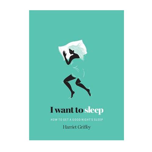 I Want to Sleep How to get a Good Night's Sleep Harriet Griffey