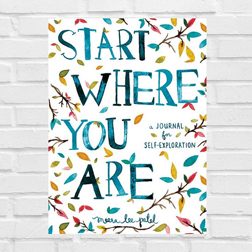 Start Where You Are - Journal   for Self-Exploration by Meera Lee Patel